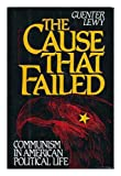 img - for The Cause That Failed: Communism in American Political Life book / textbook / text book