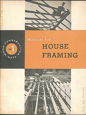 Manual for House Framing: Wood Construction Data No. 1