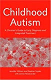 Childhood Autism : A Clinician's Guide to Early Diagnosis and Integrated Treatment, Hillman, Jennifer and Snyder, Stephen, 0415372607