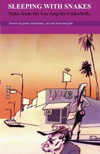 Sleeping with Snakes: Notes from the Los Angeles Underbelly pdf epub