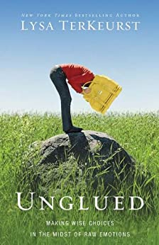 Unglued: Making Wise Choices in the Midst of Raw Emotions by [TerKeurst, Lysa]