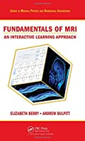 Fundamentals of MRI: An Interactive Learning Approach (Series in Medical Physics and Biomedical Engineering)