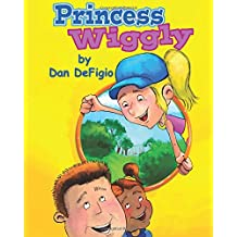 Princess Wiggly: Children's book teaching the importance of health and exercise: First book in Princess Wiggly story series (Volume 1)