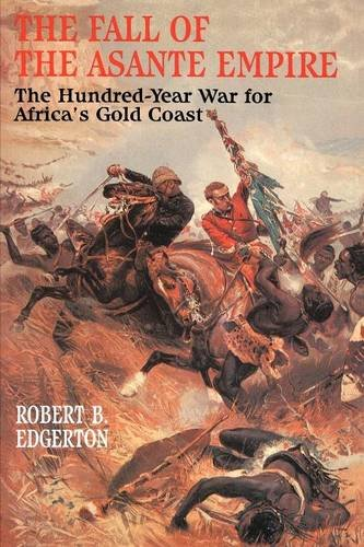the-fall-of-the-asante-empire-the-hundred-year-war-for-africas-gold-coast