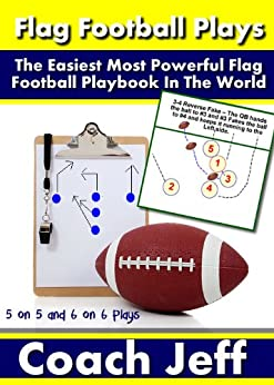 Flag Football Plays – The Easiest Most Powerful Flag Football Playbook In The World! by [Jeff, Coach]