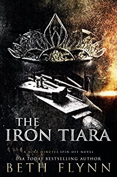 The Iron Tiara: A Nine Minutes Spin-Off Novel by [Flynn, Beth]