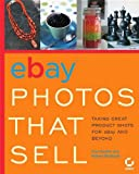 eBay Photos That Sell: Taking Great Product Shots for eBay and Beyond