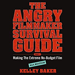 The Angry Filmmaker Survival Guide