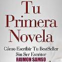 Tu Primera Novela: Cómo escribir tu BestSeller sin ser escritor Audiobook by Raimon Samsó Narrated by Alfonso Sales