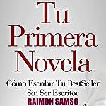 Tu Primera Novela: Cómo escribir tu BestSeller sin ser escritor | Raimon Samsó