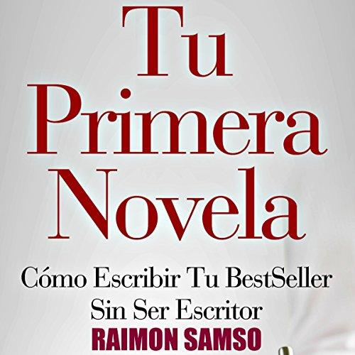 Tu Primera Novela: Cómo escribir tu BestSeller sin ser escritor by Inspired Training SL