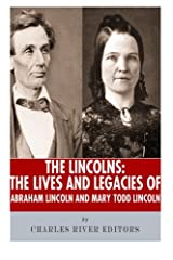The Lincolns: The Lives and Legacies of Abraham Lincoln and Mary Todd Lincoln