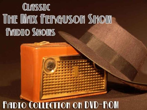 7 Classic The Max Ferguson Show Old Time Radio Broadcasts on DVD (over 92 Minutes running time)