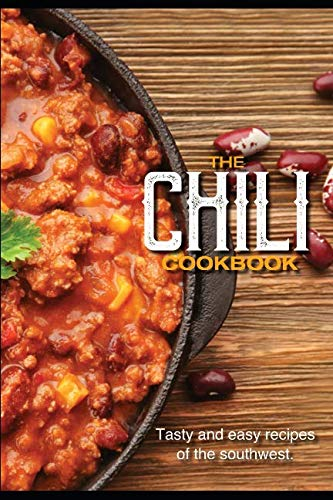 The Chili Cookbook: Easy and Tasty Recipes of the Southwest by SAVOUR PRESS