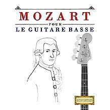 Mozart pour le Guitare Basse: 10 pièces faciles pour le Guitare Basse débutant livre (French Edition)