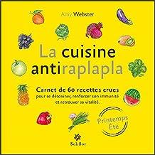 La cuisine antiraplapla - Printemps Eté: Carnet de 60 recettes crues pour se détoxiner, renforcer son immunité et retrouver sa vitalité (French Edition)