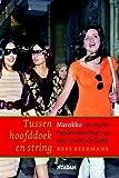Front cover for the book Tussen hoofddoek en string: Marokko, de snelle modernisering van een Arabisch land by Kees Beekmans