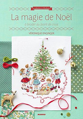 La magie de Noel a broder au point de croix [ The Magic of Christmas Cross-stitch Embroidery ] (French Edition)