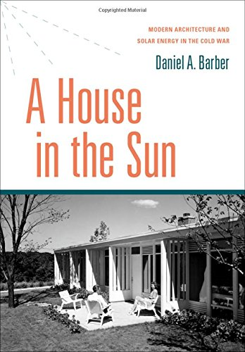 A House in the Sun: Modern Architecture and Solar Energy in the Cold War by Oxford University Press