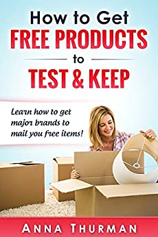 How to Get FREE Products to Test and Keep: Learn how to get major brands to mail you free items! by [Thurman, Anna]