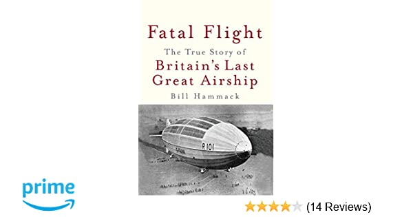 Fatal Flight: The True Story of Britain\'s Last Great Airship: Bill ...