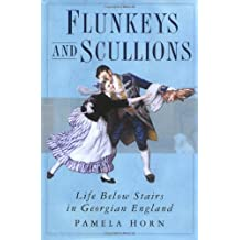 Flunkeys and Scullions: Life Below Stairs in Georgian England