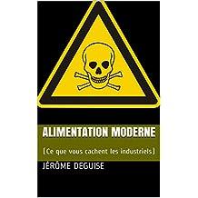 Alimentation Moderne: (Ce que vous cachent les industriels) (French Edition)
