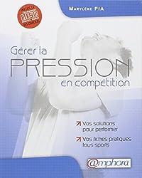 Gérer la pression en compétition - vos solutions pour performer, vos fiches pratiques tous sports (CD audio inclus)