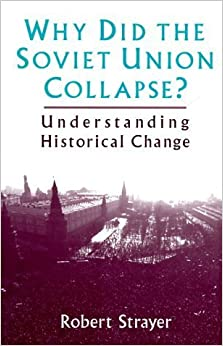 Why Did the Soviet Union Collapse?: Understanding Historical Change (Author) Robert Strayer