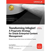 Transforming Infoglut! A Pragmatic Strategy for Oracle Enterprise Content Management (Oracle Press)