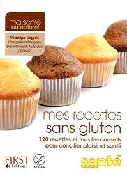 Mes recettes sans gluten : 120 recettes et tous les conseils pour concilier plaisir et santé