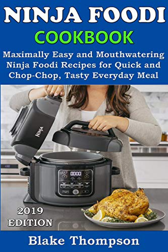 NINJA FOODI COOKBOOK: Maximally Easy and Mouthwatering Ninja Foodi Recipes for Quick and Chop-Chop, Tasty Everyday Meal by Blake Thompson