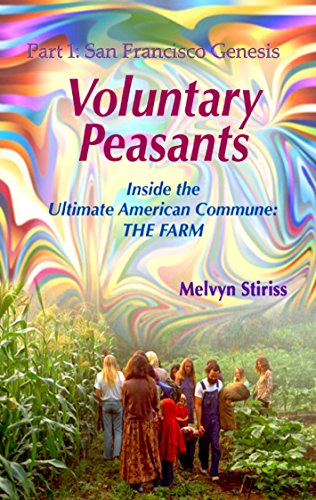 Voluntary Peasants Inside the Ultimate American Commune—THE FARM: Part 1—San Francisco Genesis by [Stiriss, Melvyn]