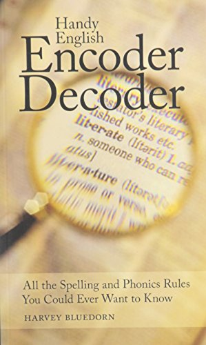 Handy English Encoder Decoder: All the Spelling and Phonics Rules You Could Ever Want to Know
