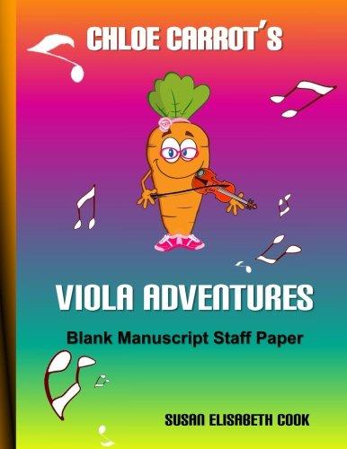 Chloe Carrot's Viola Adventures Blank Manuscript Staff Paper: Blank Sheet Music for Kids (Chloe Carrot's Viola Adventures Series)