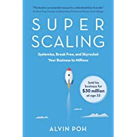 Super Scaling: Systemise, Break Free, and Skyrocket Your Business to Millions