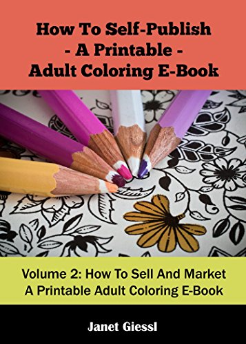 How To Sell And Market A Printable Adult Coloring E-Book (How To Self-Publish A Printable Adult Coloring E-Book 2)