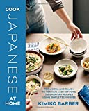 Cook Japanese at Home: From Soba and Ramen to Teriyaki and Hot Pots, 200 Everyday Recipes Using Simple Techniques