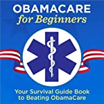 ObamaCare for Beginners: Your Survival Guide Book to Beating ObamaCare |  Garamond Press