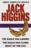 Jack Higgins: Three Complete Novels: The Eagle Has Landed; The Eagle Has Flown; Night of the Fox by Higgins, Jack (April 23, 1994) Hardcover