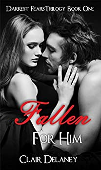 Fallen For Him: A Free Contemporary Romantic Erotic Drama/ Suspense/ Thriller (Darkest Fears Trilogy Book 1) by [Delaney, Clair]