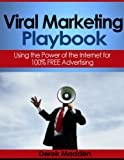 Viral Marketing Playbook: Using the Power of the Internet for 100% FREE Advertising