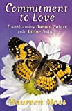 Commitment to Love: Tranforming Human Nature into Divine Nature