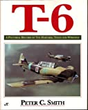T-6 : A Pictorial Record of the Harvard, Texan and Wirraway, Peter Charles Smith, 0760301913