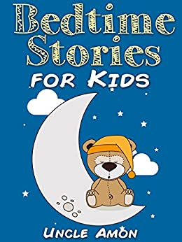Books for Kids: Bedtime Stories for Kids (Bedtime Stories For Kids Ages 4-8): Short Bedtime Stories for Children (Fun Bedtime Story Collection Book 1) by [Amon, Uncle]