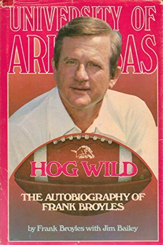 Hog wild: The autobiography of Frank Broyles by J. Frank Broyles (1979-01-01)