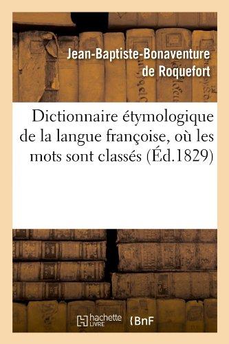 Dictionnaire Etymologique de La Langue Francoise, O Les Mots Sont Classes (Ed.1829) (Langues) (French Edition)