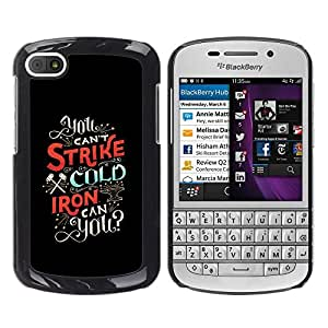 Shell-Star Arte & diseño plástico duro Fundas Cover Cubre Hard Case Cover para BlackBerry Q10 ( Strike Cold Iron Inspirational Text Black )