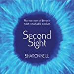 Second Sight: The Inspirational Autobiography of the UK's Only Blind Medium | Sharon Neill