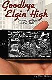 Goodbye Elgin High: Growing up Elgin in the 1960s